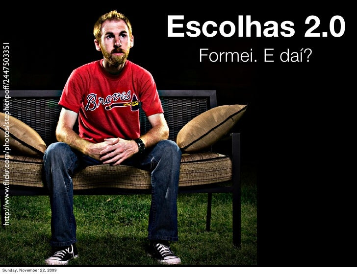Escolhas 2.0 http://www.flickr.com/photos/stephenpoff/2447503351                                                           ...