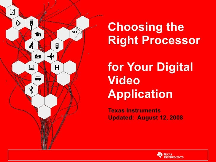 Choosing the  Right Processor  for Your Digital Video Application Texas Instruments Updated:  August 12, 2008