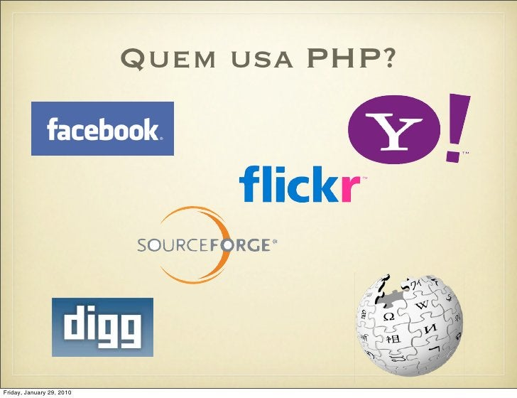 Quem usa PHP?     Friday, January 29, 2010