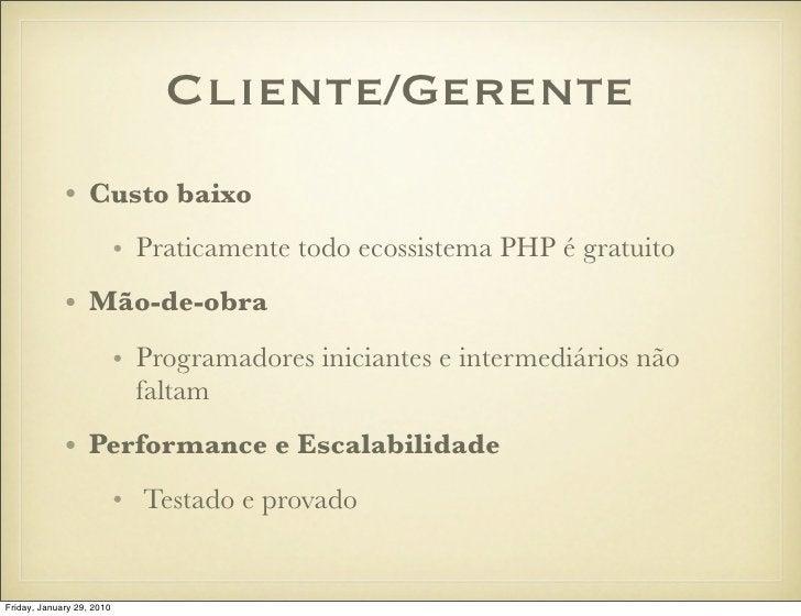 Cliente/Gerente              • Custo baixo                            • Praticamente todo ecossistema PHP é gratuito      ...
