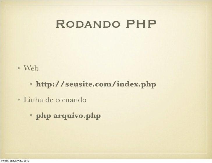 Rodando PHP               • Web                            • http://seusite.com/index.php              • Linha de comando ...