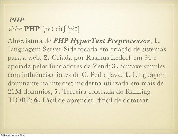 PHP        abbr PHP [ˌpiː eitʃ ˈpiː]       Abreviatura de PHP HyperText Preprocessor; 1.       Linguagem Server-Side focad...
