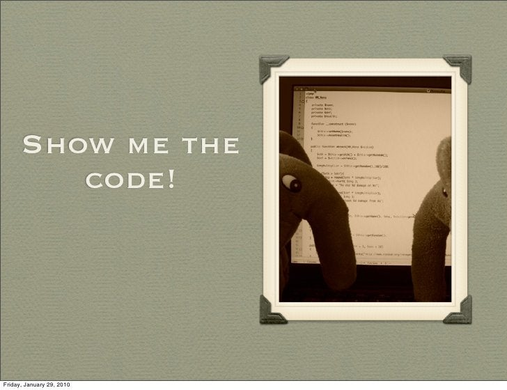 Show me the          code!     Friday, January 29, 2010