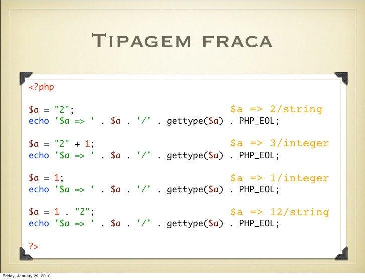 "Tipagem fraca             <?php              $a = ""2"";                              $a => 2/string             echo '$a =>..."