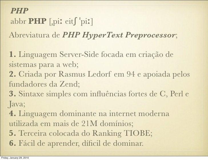 PHP        abbr PHP [ˌpiː eitʃ ˈpiː]       Abreviatura de PHP HyperText Preprocessor;        1. Linguagem Server-Side foca...