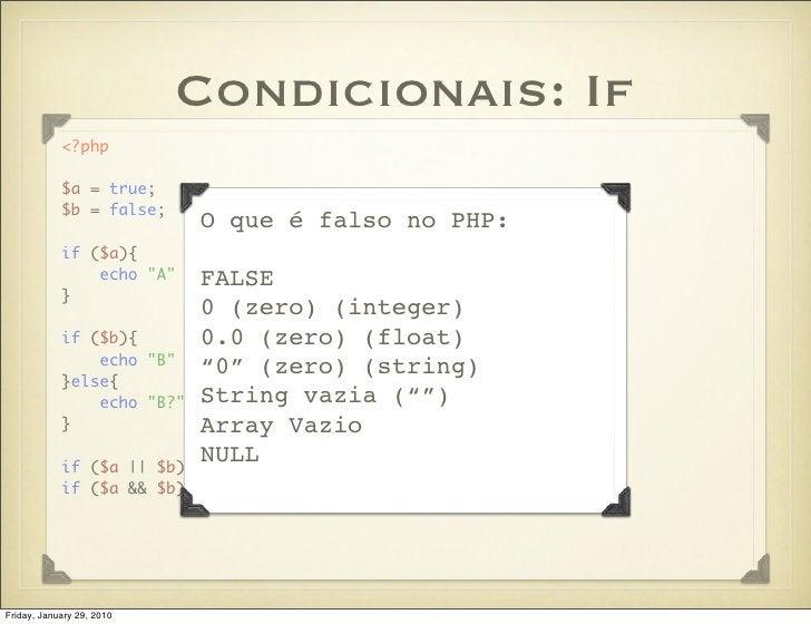 Condicionais: If             <?php              $a = true;             $b = false;                            O que é fals...