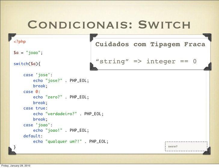 Condicionais: Switch           <?php                                                Cuidados com Tipagem Fraca           $...
