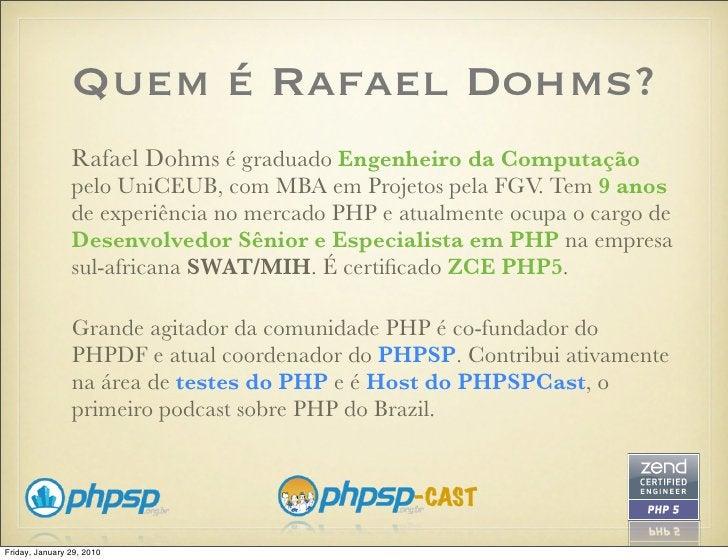 Quem é Rafael Dohms?                 Rafael Dohms é graduado Engenheiro da Computação                 pelo UniCEUB, com MB...