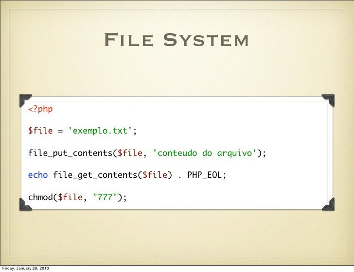 File System               <?php               $file = 'exemplo.txt';               file_put_contents($file, 'conteudo do a...