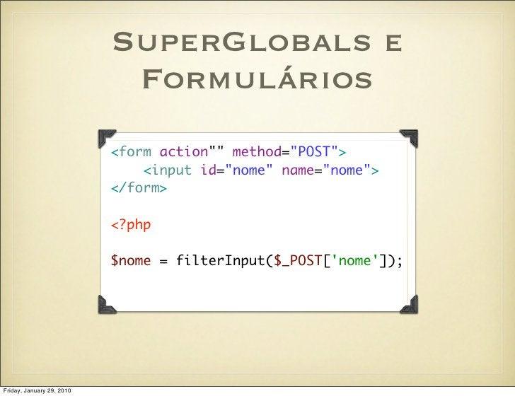 """SuperGlobals e                             Formulários                            <form action"""""""" method=""""POST"""">           ..."""