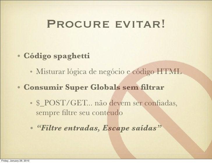 Procure evitar!               • Código spaghetti                            • Misturar lógica de negócio e código HTML    ...