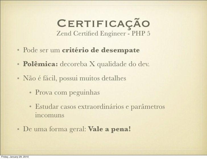 Certificação                                    Zend Certified Engineer - PHP 5               • Pode ser um critério de dese...