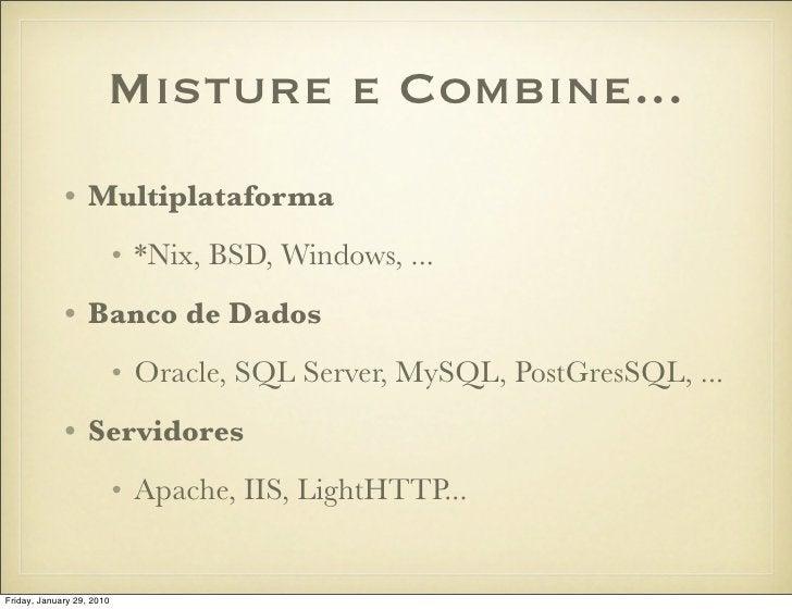 Misture e Combine...              • Multiplataforma                            • *Nix, BSD, Windows, ...              • Ba...