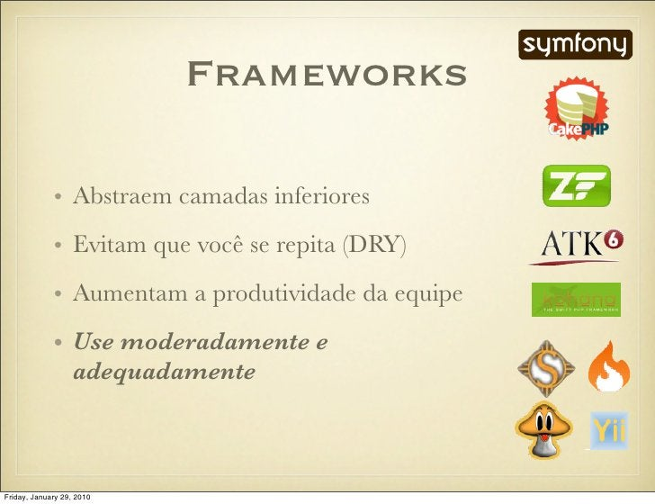 Frameworks               • Abstraem camadas inferiores              • Evitam que você se repita (DRY)              • Aumen...