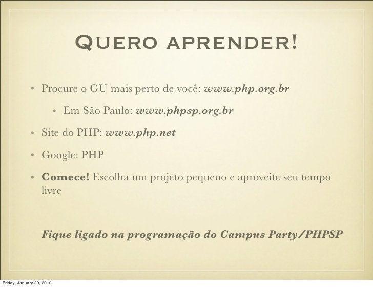 Quero aprender!              • Procure o GU mais perto de você: www.php.org.br                            • Em São Paulo: ...
