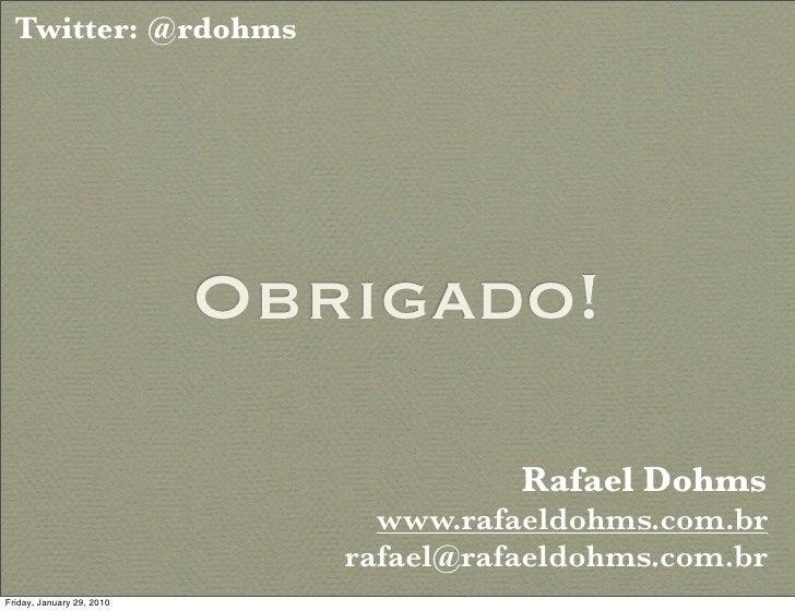 Twitter: @rdohms                                Obrigado!                                          Rafael Dohms           ...