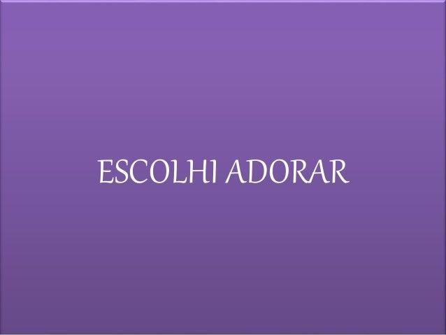 ESCOLHI ADORAR