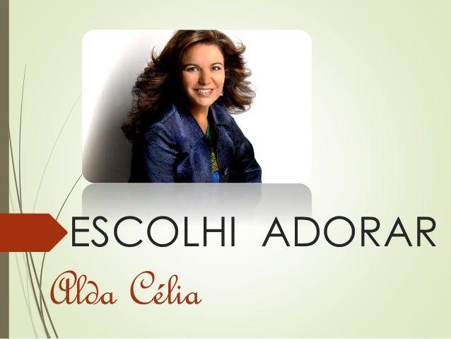 ESCOLHI ADORAR Alda Célia