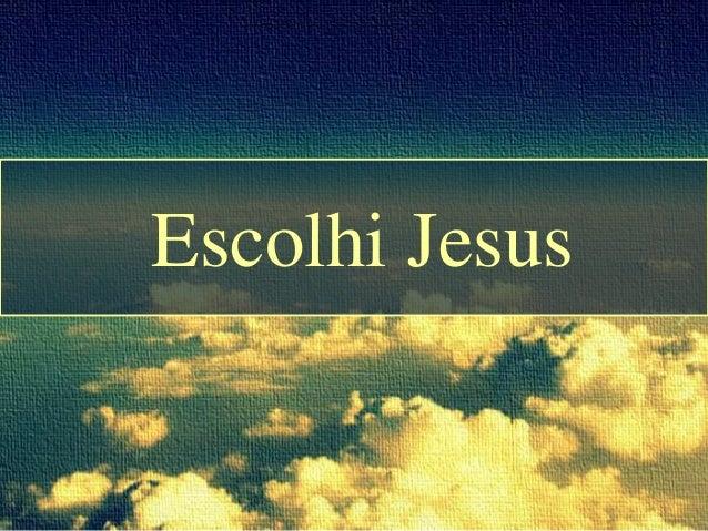 Escolhi Jesus