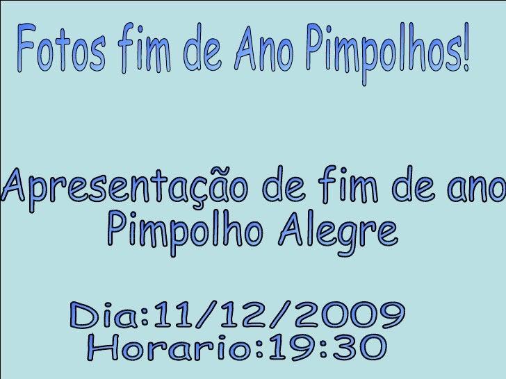 Fotos fim de Ano Pimpolhos! Apresentação de fim de ano Pimpolho Alegre Dia:11/12/2009 Horario:19:30
