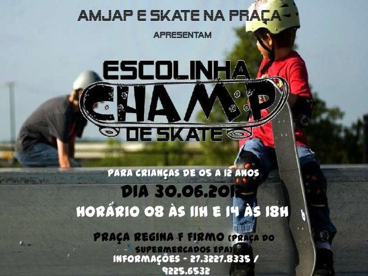 AMJAP e Skate Na Praca            apresentam    Para Crianças de 05 a 12 anos      DIA 30.06.2012Horário 08 às 11h e 14 às...