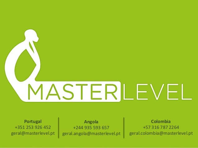 Portugal  +351 253 926 452  geral@masterlevel.pt  Angola  +244 935 593 657  geral.angola@masterlevel.pt  Colombia  +57 316...
