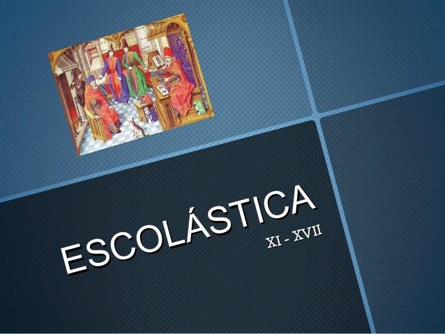 ESCOLÁSTICAESCOLÁSTICAXI - XVIIXI - XVII