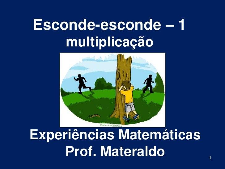 Esconde-esconde – 1multiplicação<br />Experiências MatemáticasProf. Materaldo<br />1<br />