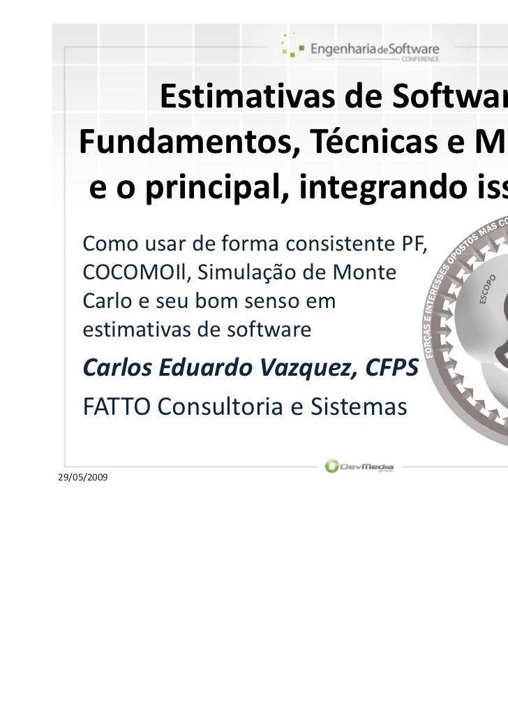 Estimativas de Software –    Fundamentos, Técnicas e Modelos...     e o principal, integrando isso tudo!    Como usar de f...