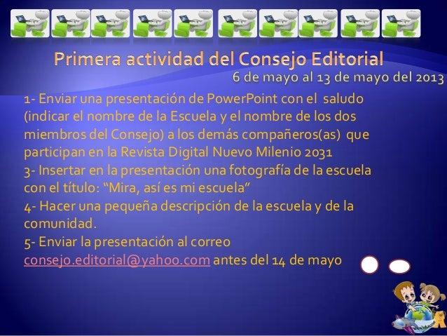 1- Enviar una presentación de PowerPoint con el saludo(indicar el nombre de la Escuela y el nombre de los dosmiembros del ...