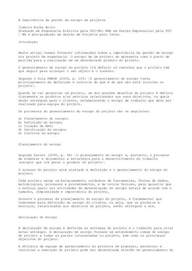 A importância da gestão de escopo em projetos Ilmário Rocha Brito Graduado em Engenharia Elétrica pela PUC-MG; MBA em Gest...