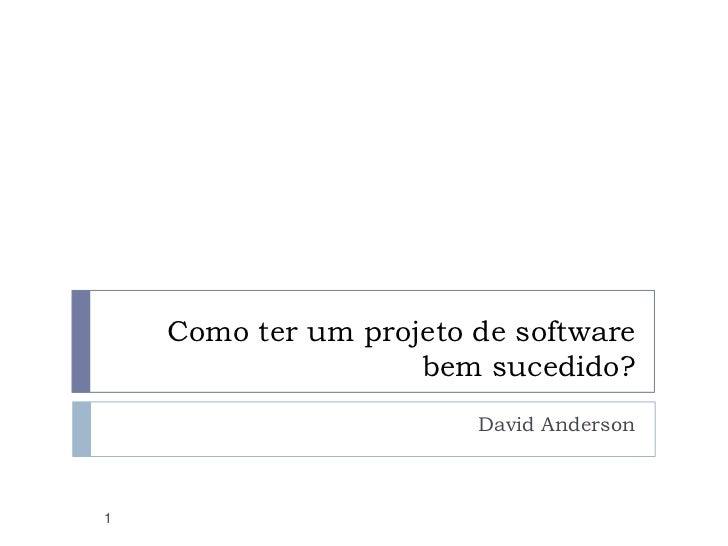 Como ter um projeto de software bem sucedido?<br />David Anderson <br />1<br />