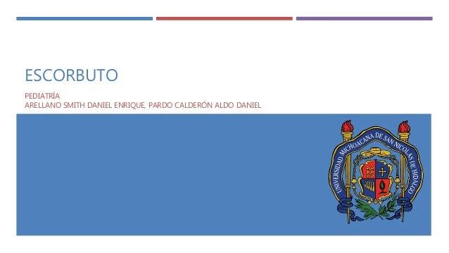 ESCORBUTO PEDIATRÍA ARELLANO SMITH DANIEL ENRIQUE, PARDO CALDERÓN ALDO DANIEL