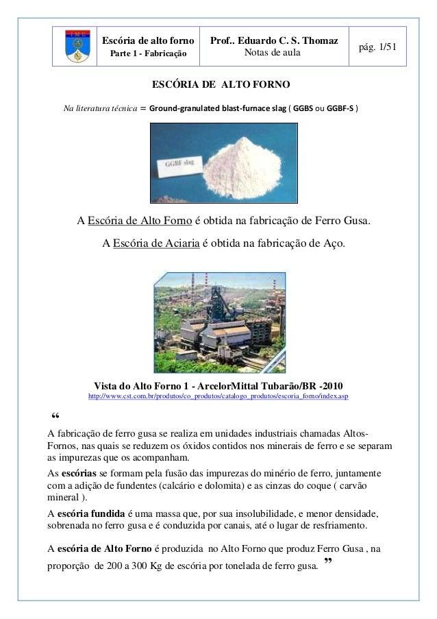 Escória de alto forno  Parte 1 - Fabricação  Prof.. Eduardo C. S. Thomaz  Notas de aula  pág. 1/51  ESCÓRIA DE ALTO FORNO ...