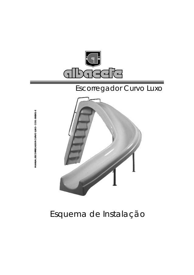 MANUAL ESCORREGADOR CURVO LUXO- COD. 000001-EEsquema de Instalação                                                        ...