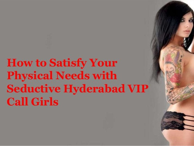 How to Satisfy Your Physical Needs with Seductive Hyderabad VIP Call Girls