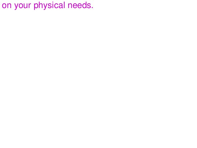 on your physical needs.