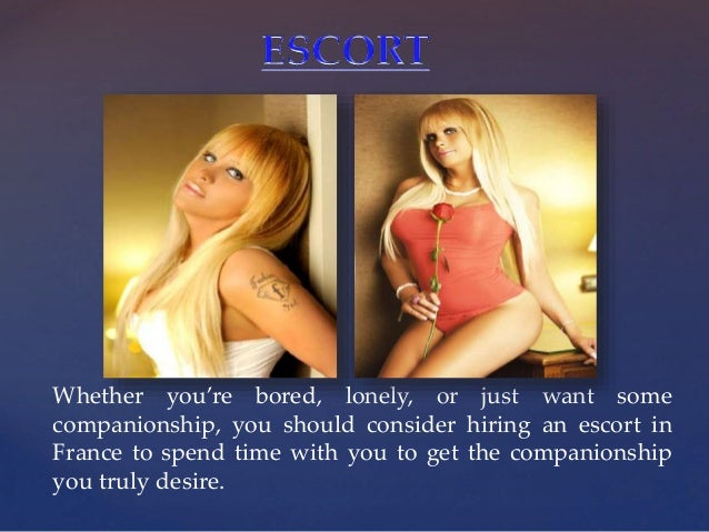 { Whether you're bored, lonely, or just want some companionship, you should consider hiring an escort in France to spend t...