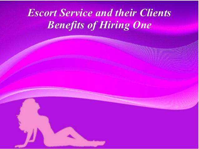 Escort Service and their Clients Benefits of Hiring One