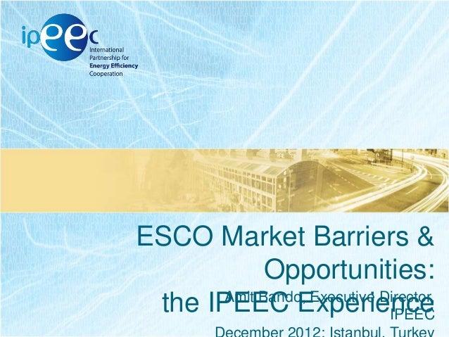 ESCO Market Barriers & Opportunities: Amit Bando, Executive Director, the IPEEC Experience IPEEC
