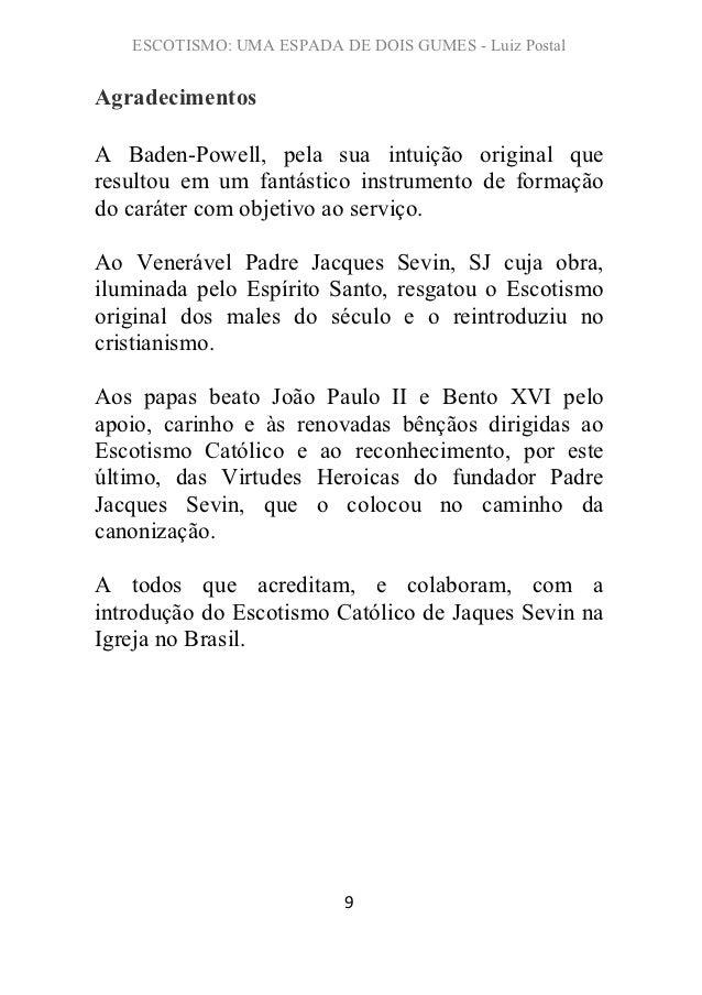 ESCOTISMO: UMA ESPADA DE DOIS GUMES - Luiz PostalAgradecimentosA Baden-Powell, pela sua intuição original queresultou em u...