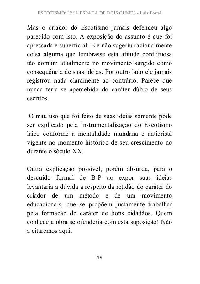 ESCOTISMO: UMA ESPADA DE DOIS GUMES - Luiz PostalMas o criador do Escotismo jamais defendeu algoparecido com isto. A expos...