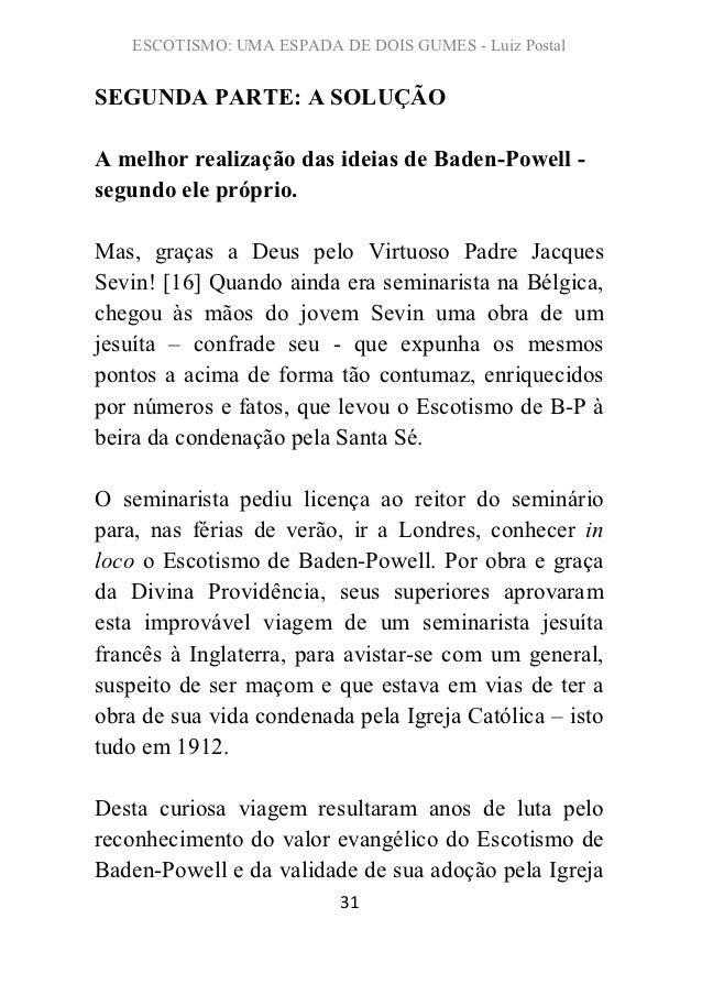 ESCOTISMO: UMA ESPADA DE DOIS GUMES - Luiz PostalSEGUNDA PARTE: A SOLUÇÃOA melhor realização das ideias de Baden-Powell -s...
