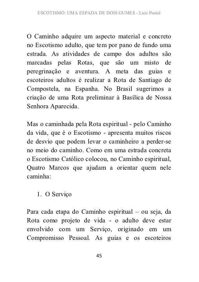 ESCOTISMO: UMA ESPADA DE DOIS GUMES - Luiz PostalO Caminho adquire um aspecto material e concretono Escotismo adulto, que ...