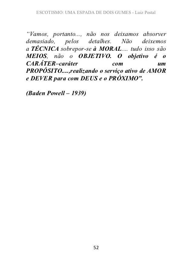 """ESCOTISMO: UMA ESPADA DE DOIS GUMES - Luiz Postal""""Vamos, portanto..., não nos deixamos absorverdemasiado,  pelos     detal..."""