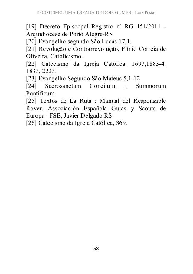 ESCOTISMO: UMA ESPADA DE DOIS GUMES - Luiz Postal[19] Decreto Episcopal Registro nº RG 151/2011 -Arquidiocese de Porto Ale...