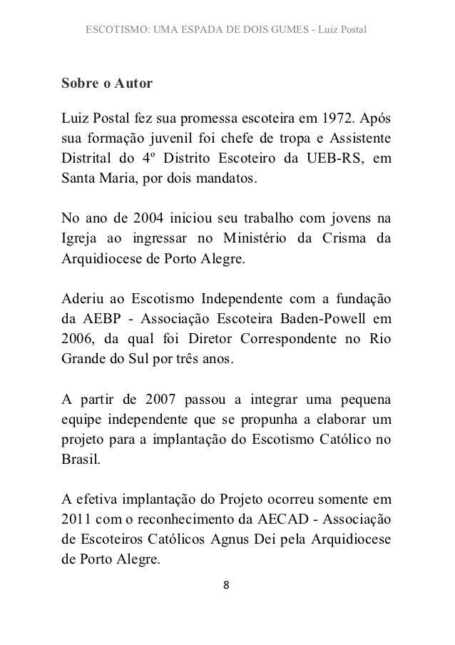 ESCOTISMO: UMA ESPADA DE DOIS GUMES - Luiz PostalSobre o AutorLuiz Postal fez sua promessa escoteira em 1972. Apóssua form...