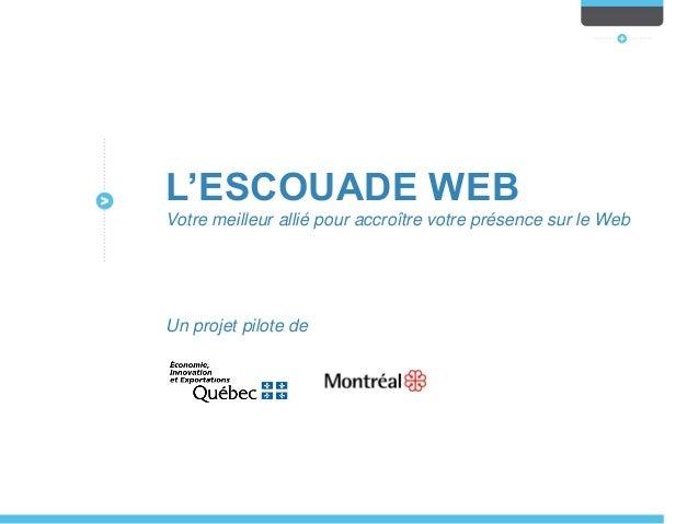 L'ESCOUADE WEB Votre meilleur allié pour accroître votre présence sur le Web  Un projet pilote de