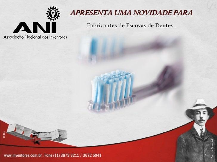APRESENTA UMA NOVIDADE PARA   Fabricantes de Escovas de Dentes.