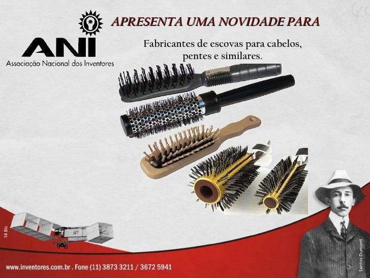 APRESENTA UMA NOVIDADE PARA    Fabricantes de escovas para cabelos,            pentes e similares.